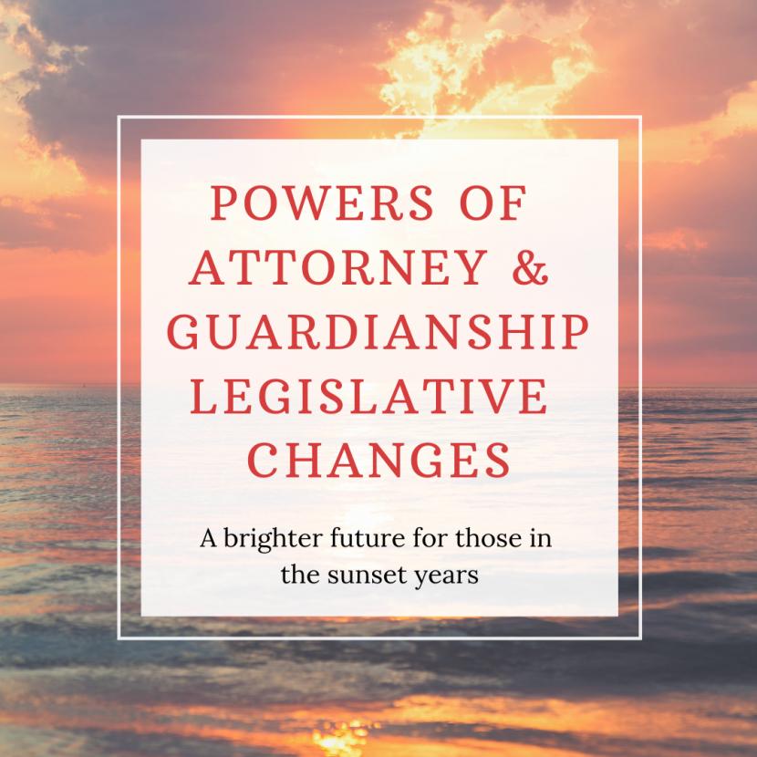 POWERS OF ATTORNEY & GUARDIANSHIP LEGISLATIVE CHANGES