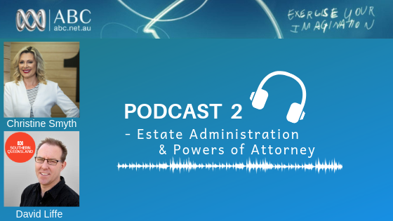 PODCAST 2: Estate Administration & Powers of Attorney
