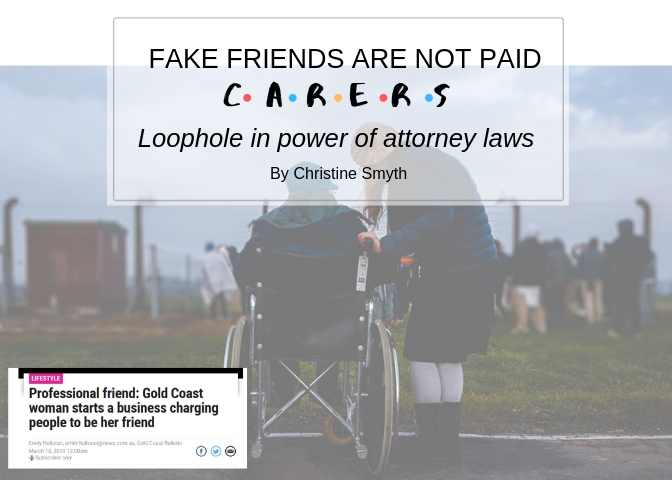 FAKE FRIENDS ARE NOT PAID CARERS: Loophole in power of attorney laws