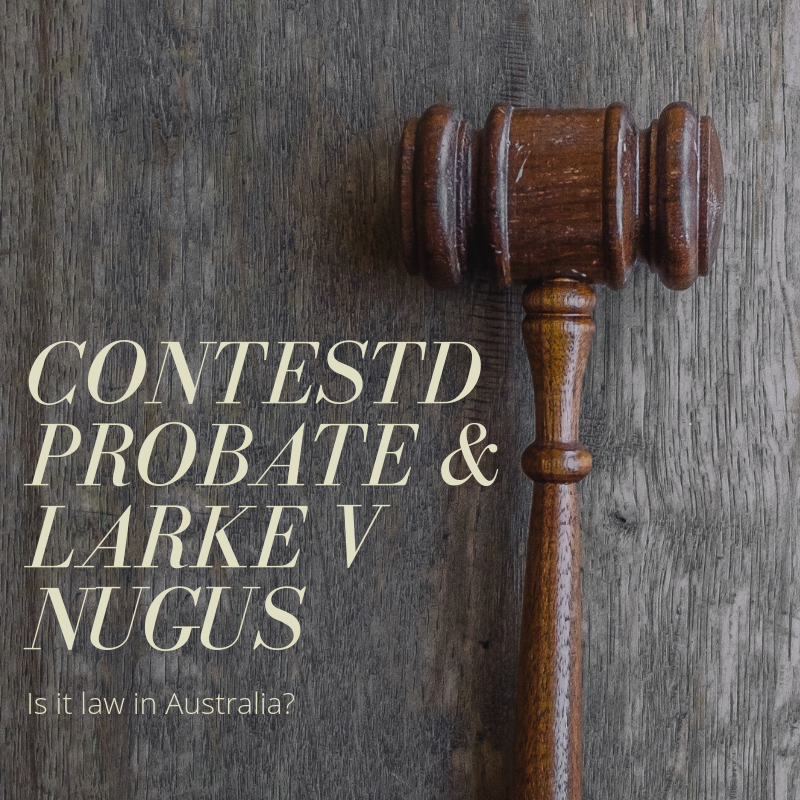Contested Probate and Larke v Nugus