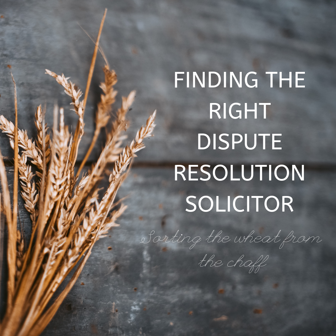 FINDING THE RIGHT DISPUTE RESOLUTION SOLICITOR– Sorting the Wheat from the Chaff