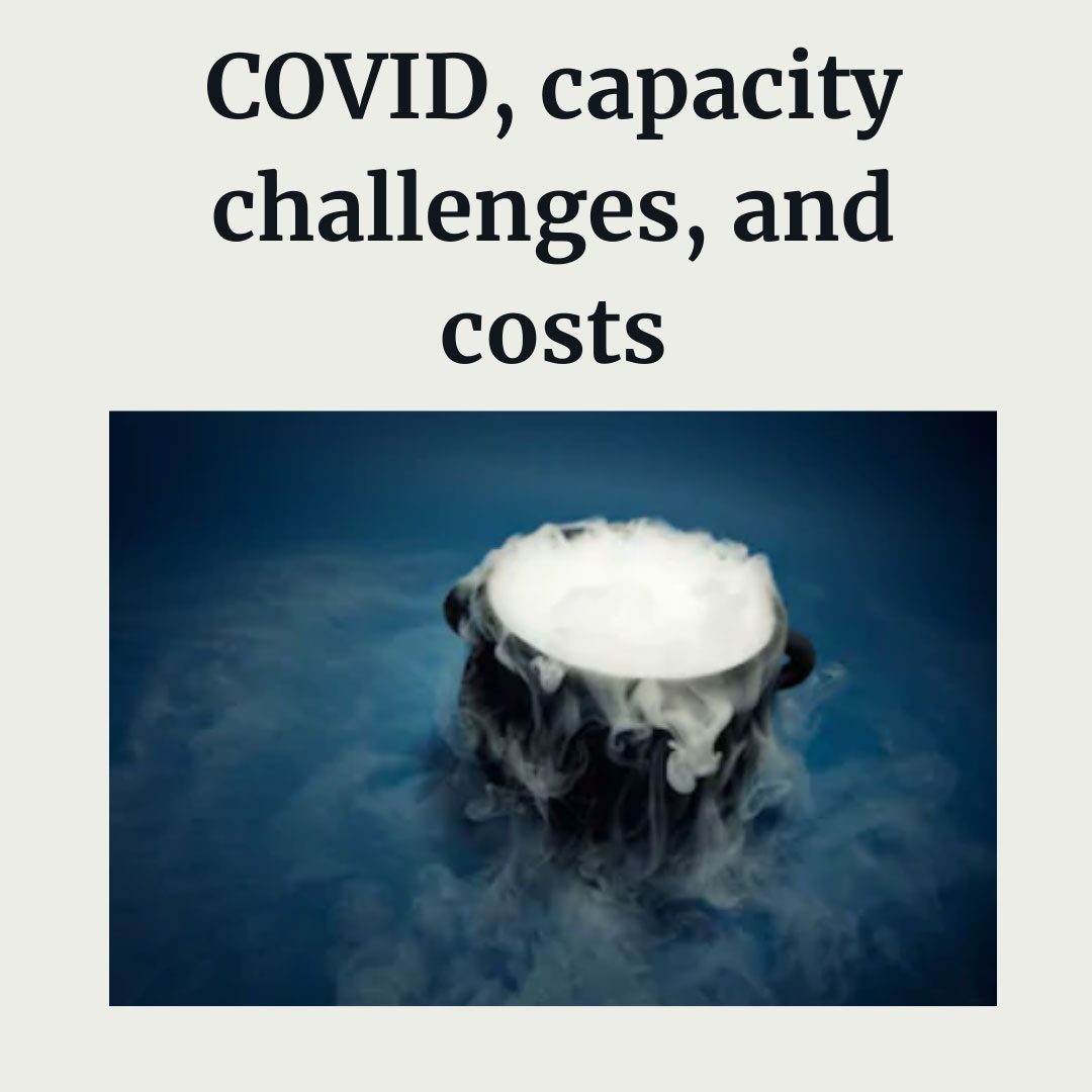 COVID, capacity challenges, and costs