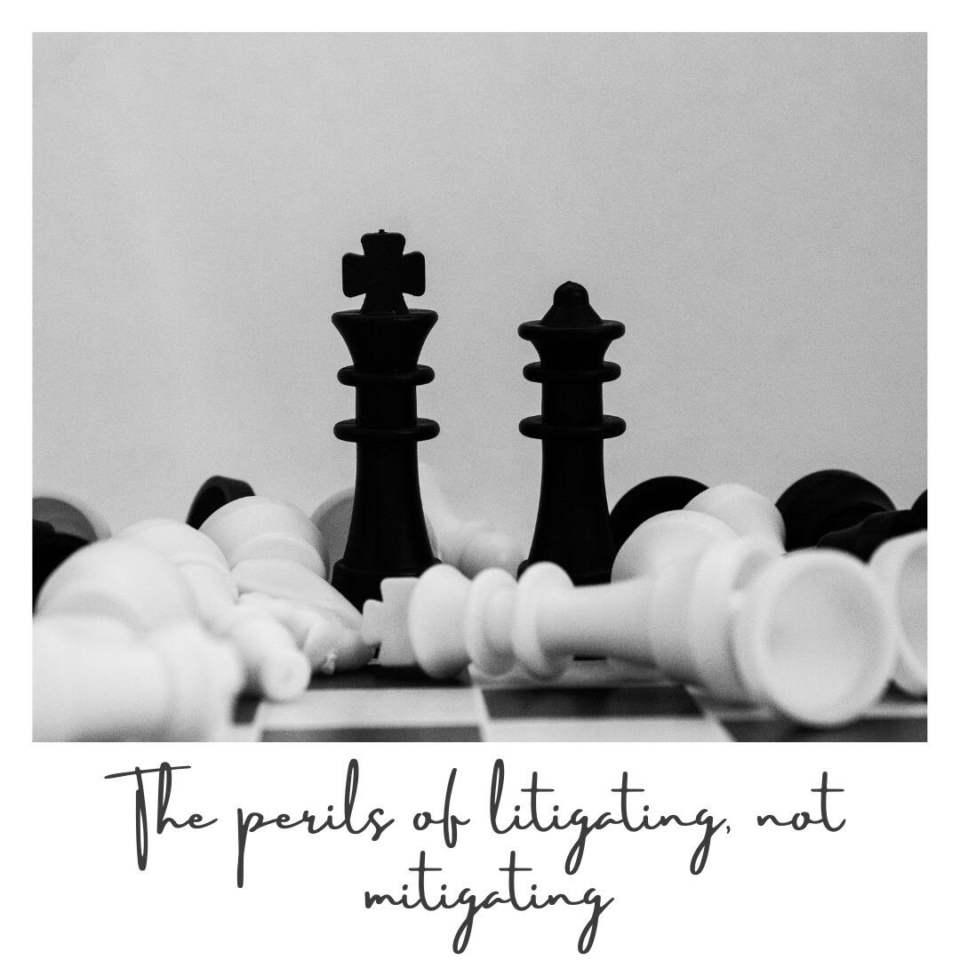 The perils of litigating, not mitigating