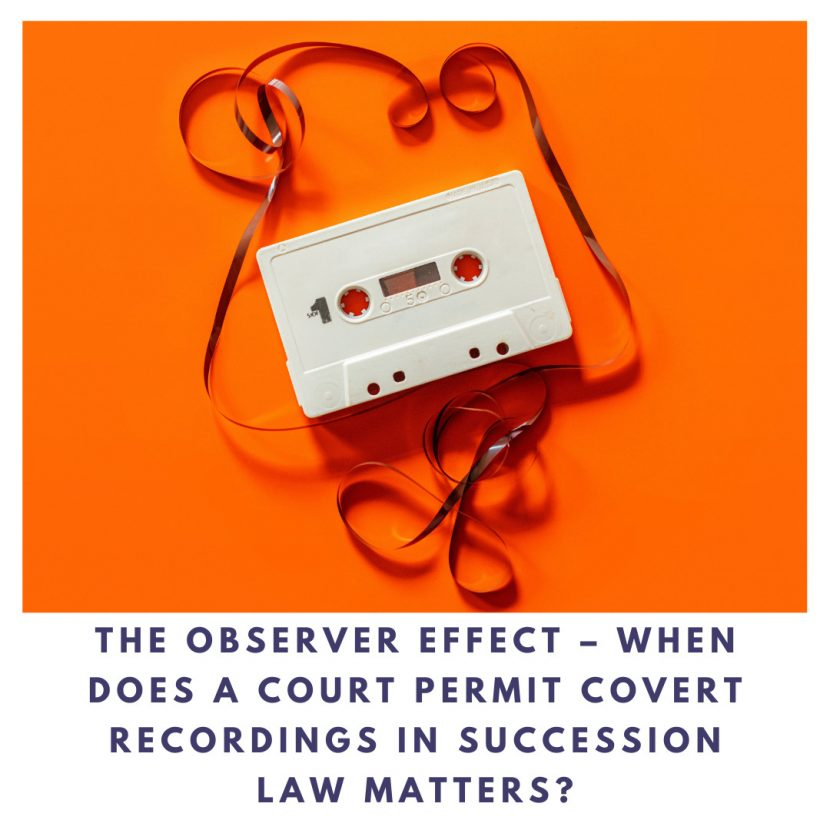 The observer effect – when does a court permit covert recordings in succession law matters?